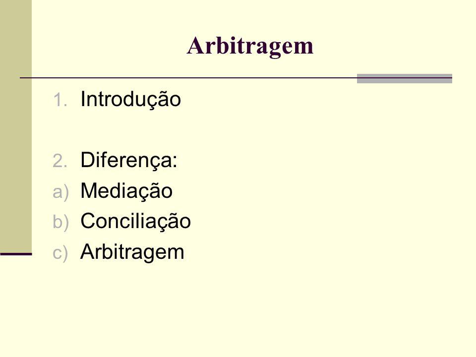 Arbitragem Introdução Diferença: Mediação Conciliação Arbitragem