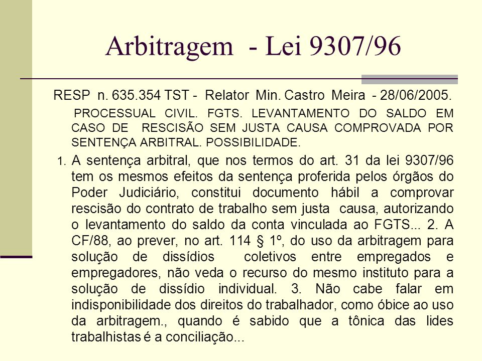 Arbitragem - Lei 9307/96 RESP n. 635.354 TST - Relator Min. Castro Meira - 28/06/2005.