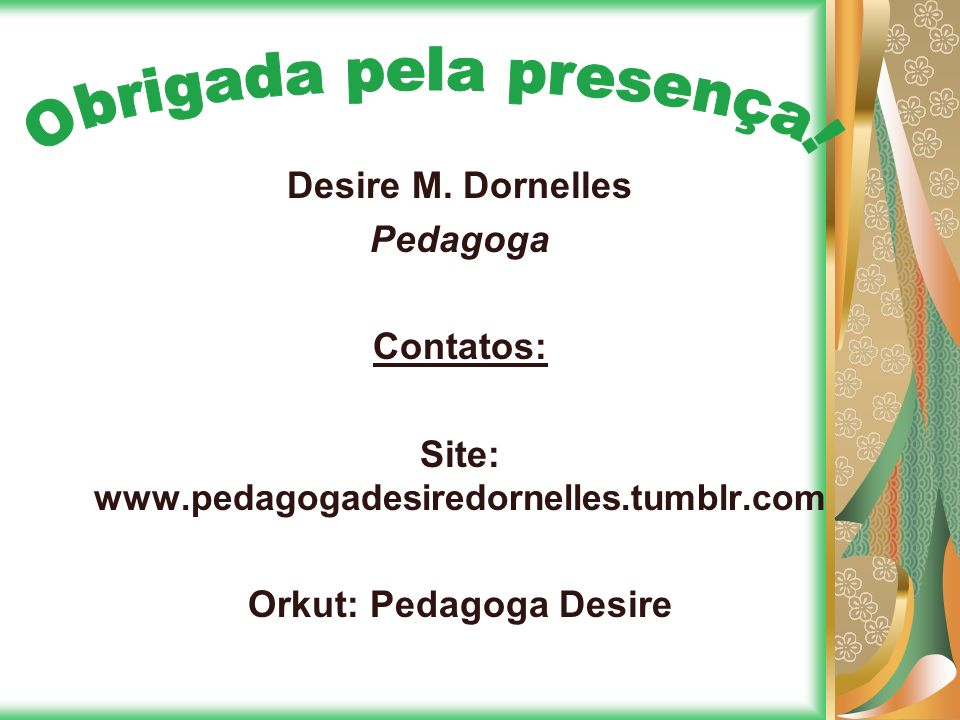 Site:   Orkut: Pedagoga Desire