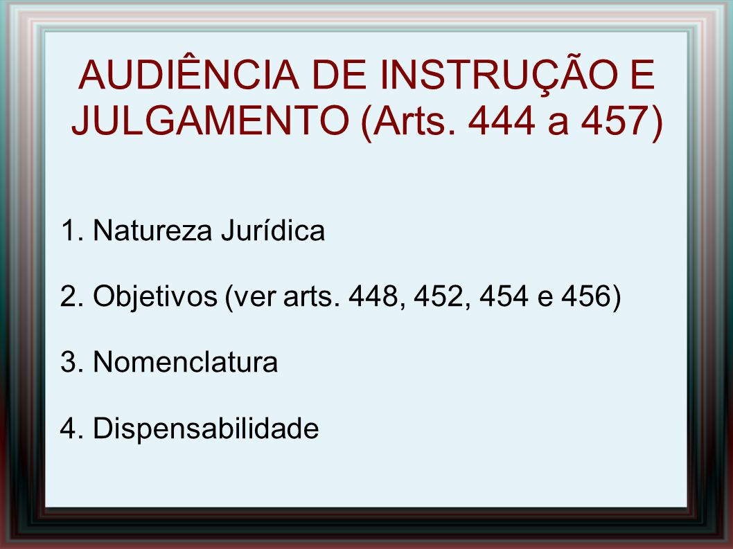 AUDIÊNCIA DE INSTRUÇÃO E JULGAMENTO (Arts. 444 a 457)