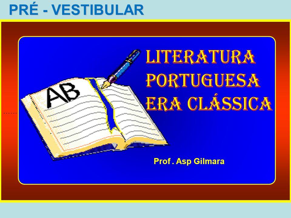 PRÉ - VESTIBULAR LITERATURA PORTUGUESA Era clássica Prof . Asp Gilmara