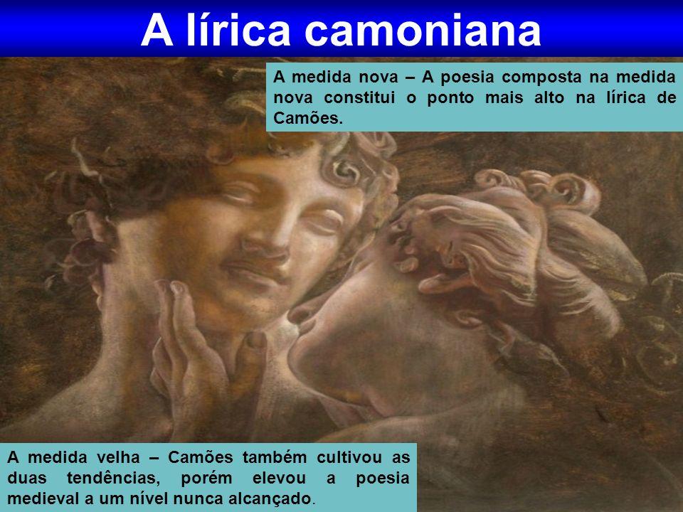 A lírica camoniana A medida nova – A poesia composta na medida nova constitui o ponto mais alto na lírica de Camões.