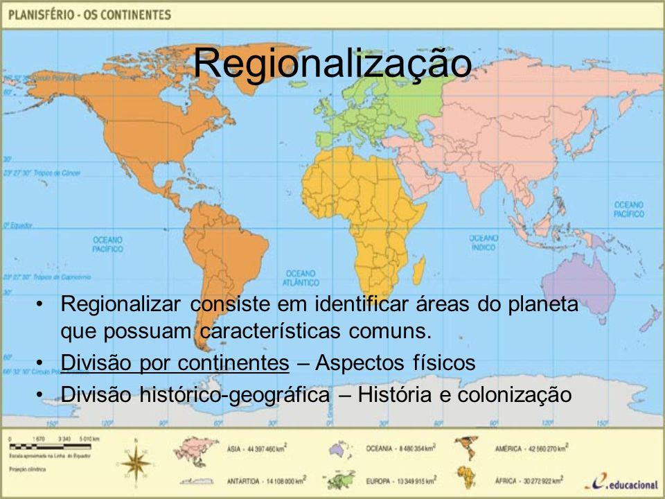 Regionalização Regionalizar consiste em identificar áreas do planeta que possuam características comuns.