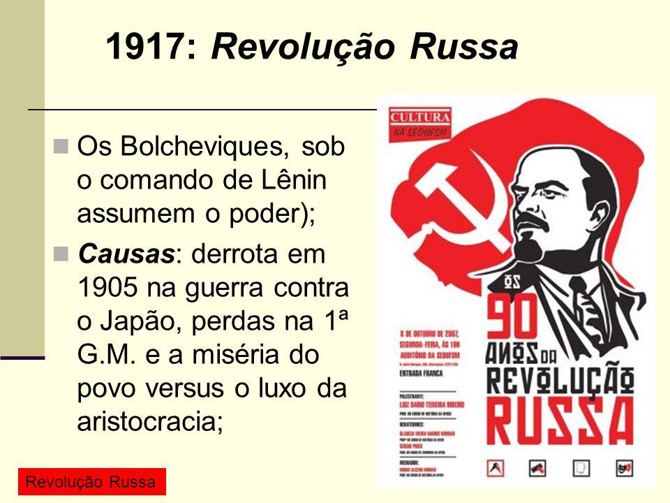 1917: Revolução Russa Os Bolcheviques, sob o comando de Lênin assumem o poder);