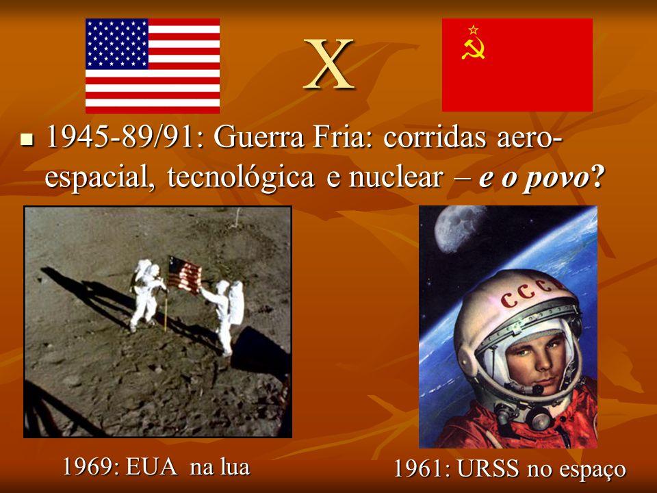 X 1945-89/91: Guerra Fria: corridas aero-espacial, tecnológica e nuclear – e o povo 1969: EUA na lua.