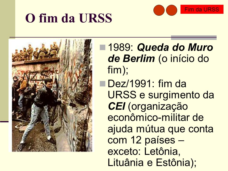 O fim da URSS 1989: Queda do Muro de Berlim (o início do fim);