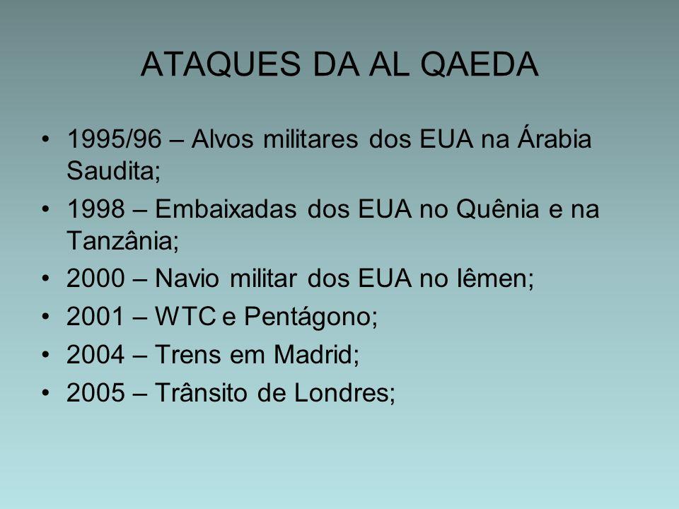 ATAQUES DA AL QAEDA1995/96 – Alvos militares dos EUA na Árabia Saudita; 1998 – Embaixadas dos EUA no Quênia e na Tanzânia;
