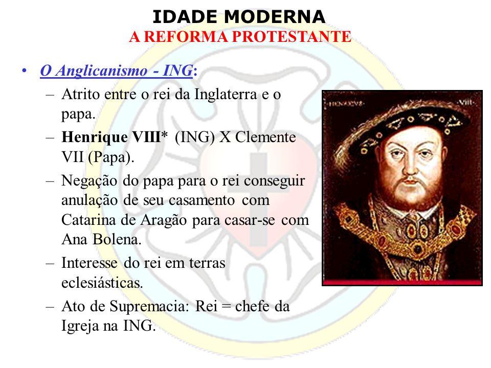 O Anglicanismo - ING: Atrito entre o rei da Inglaterra e o papa. Henrique VIII* (ING) X Clemente VII (Papa).