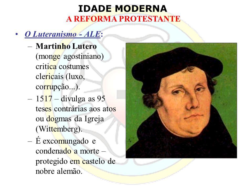 O Luteranismo - ALE:Martinho Lutero (monge agostiniano) critica costumes clericais (luxo, corrupção...).