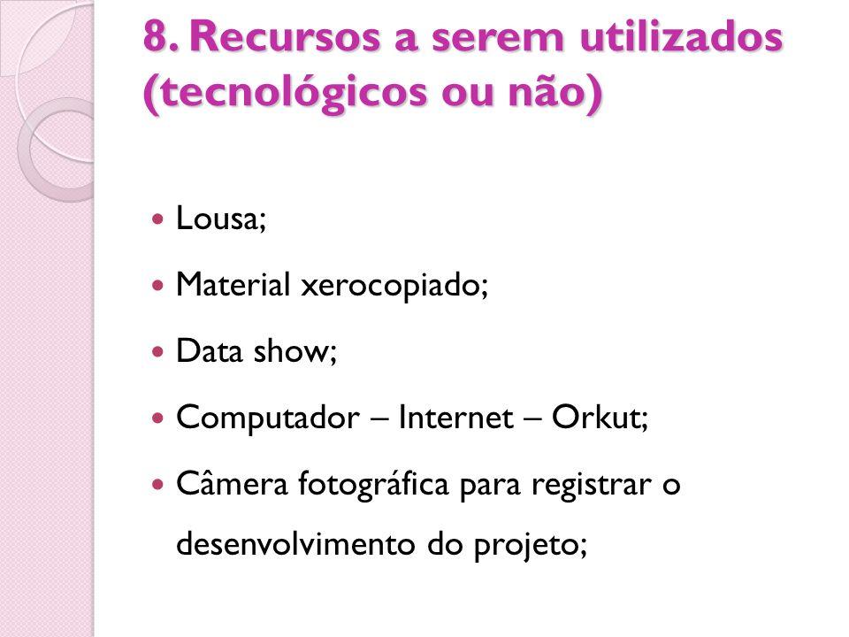 8. Recursos a serem utilizados (tecnológicos ou não)