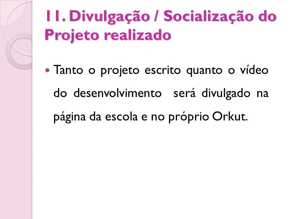 11. Divulgação / Socialização do Projeto realizado