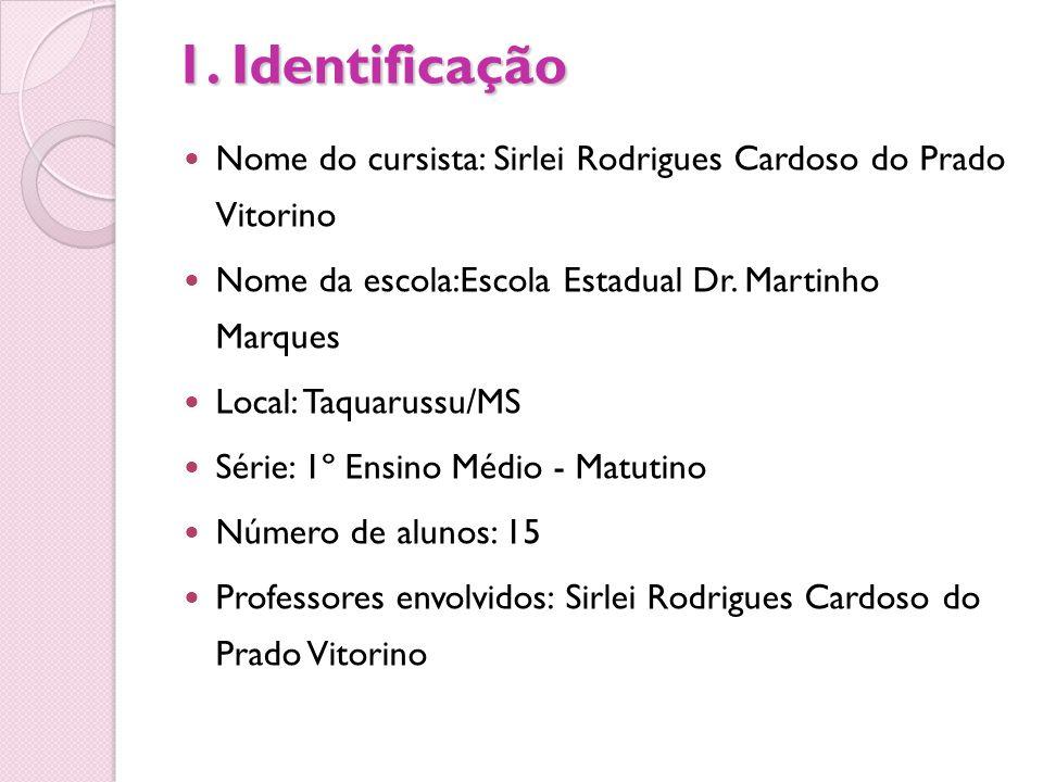 1. Identificação Nome do cursista: Sirlei Rodrigues Cardoso do Prado Vitorino. Nome da escola:Escola Estadual Dr. Martinho Marques.