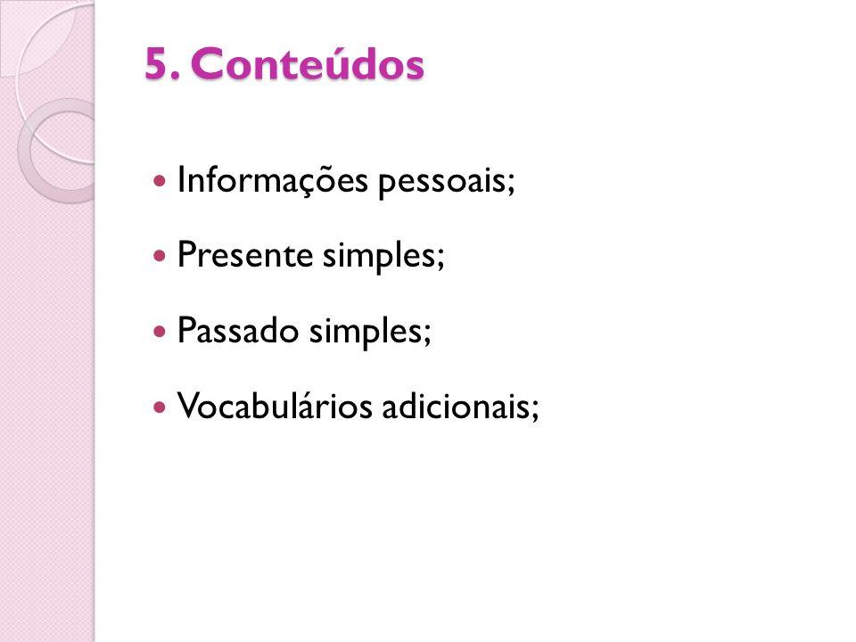 5. Conteúdos Informações pessoais; Presente simples; Passado simples;