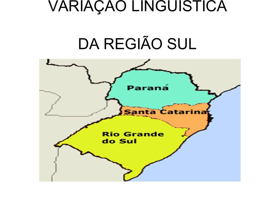 VARIAÇÃO LINGUÍSTICA DA REGIÃO SUL