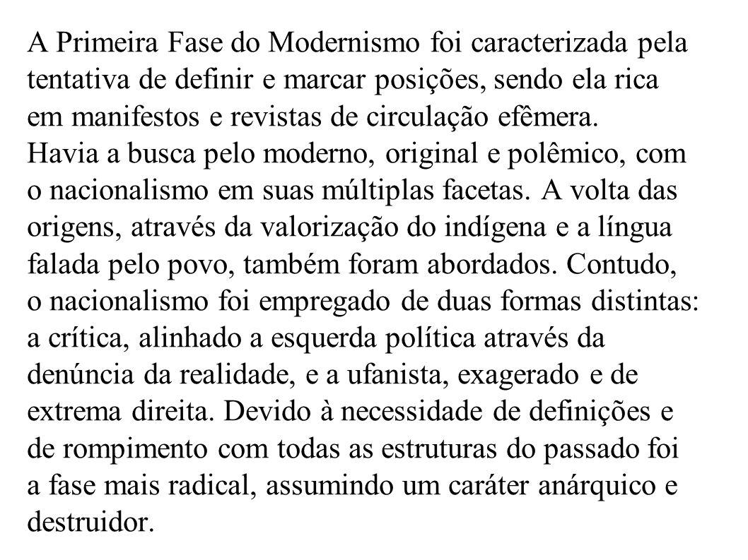 A Primeira Fase do Modernismo foi caracterizada pela tentativa de definir e marcar posições, sendo ela rica em manifestos e revistas de circulação efêmera.