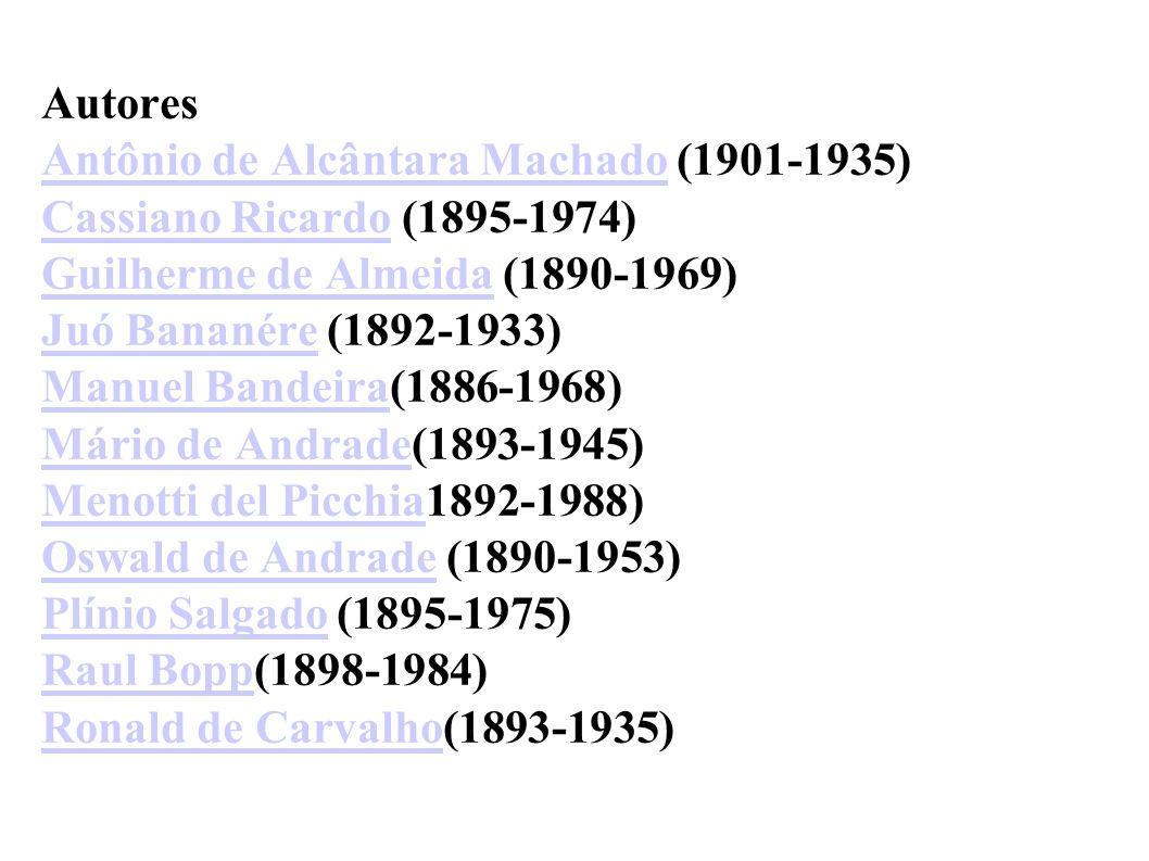 Autores Antônio de Alcântara Machado (1901-1935) Cassiano Ricardo (1895-1974) Guilherme de Almeida (1890-1969) Juó Bananére (1892-1933) Manuel Bandeira(1886-1968) Mário de Andrade(1893-1945) Menotti del Picchia1892-1988) Oswald de Andrade (1890-1953) Plínio Salgado (1895-1975) Raul Bopp(1898-1984) Ronald de Carvalho(1893-1935)