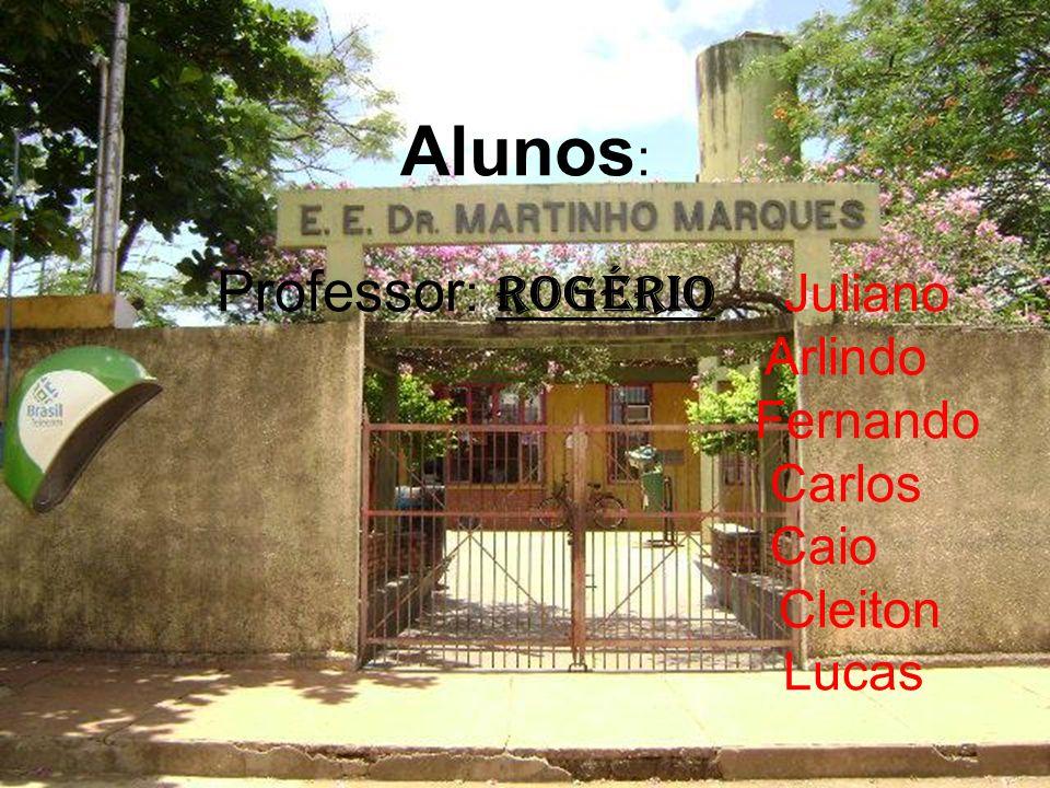 Alunos: Professor: Rogério Juliano Arlindo Fernando Carlos Caio Cleiton Lucas