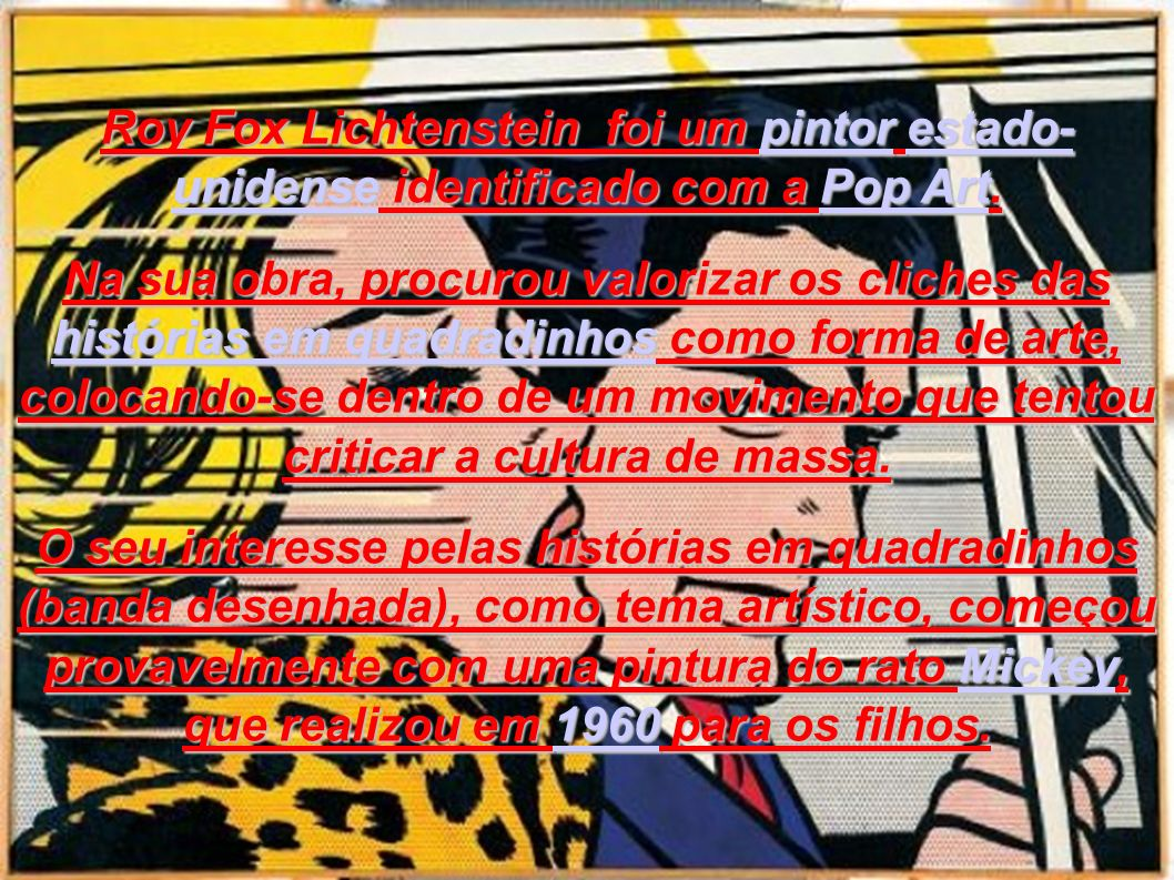 Roy Fox Lichtenstein foi um pintor estado- unidense identificado com a Pop Art.