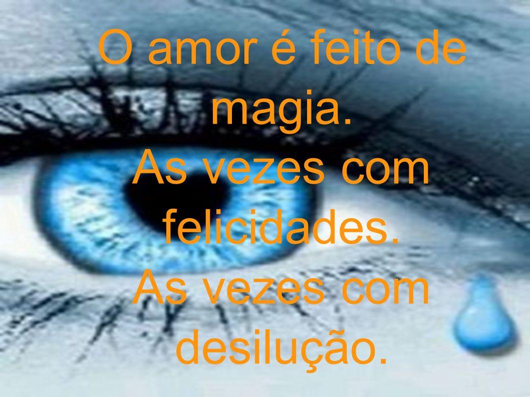 O amor é feito de magia. As vezes com felicidades