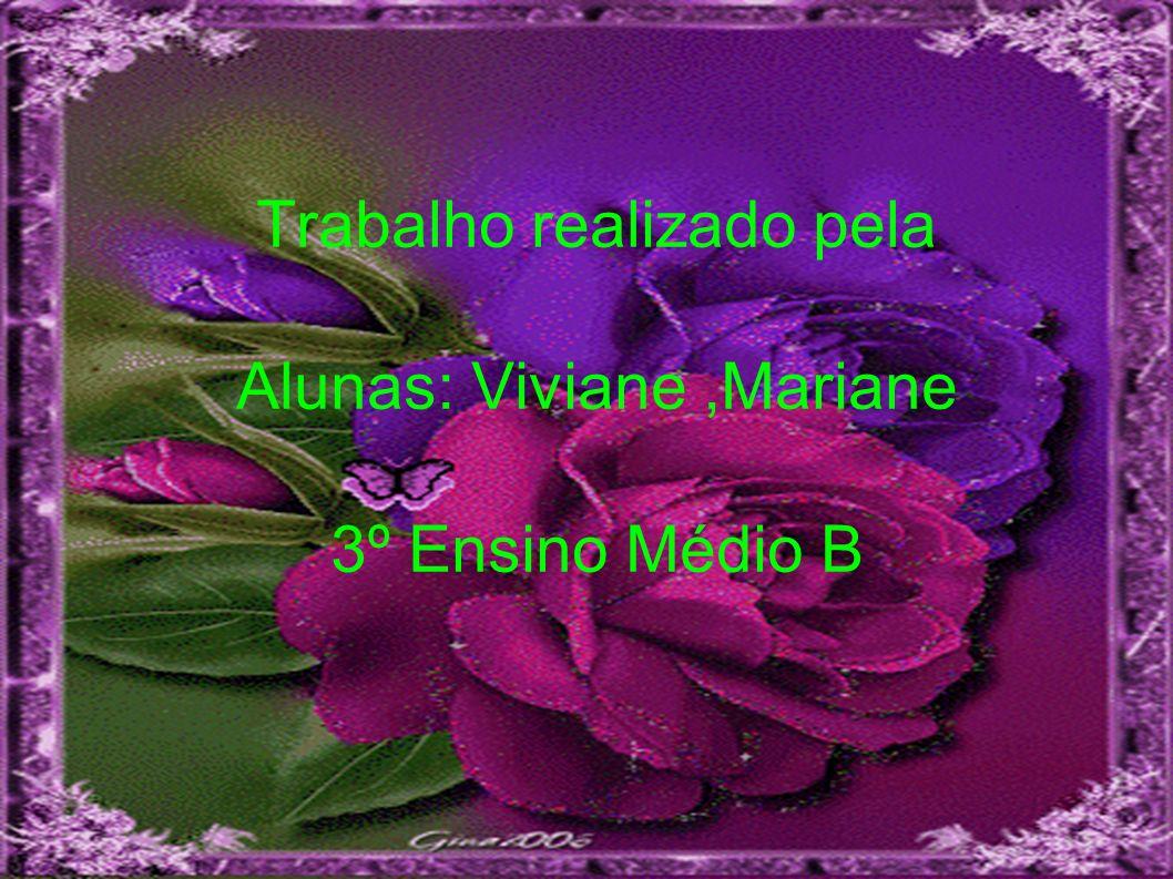 Trabalho realizado pela Alunas: Viviane ,Mariane 3º Ensino Médio B