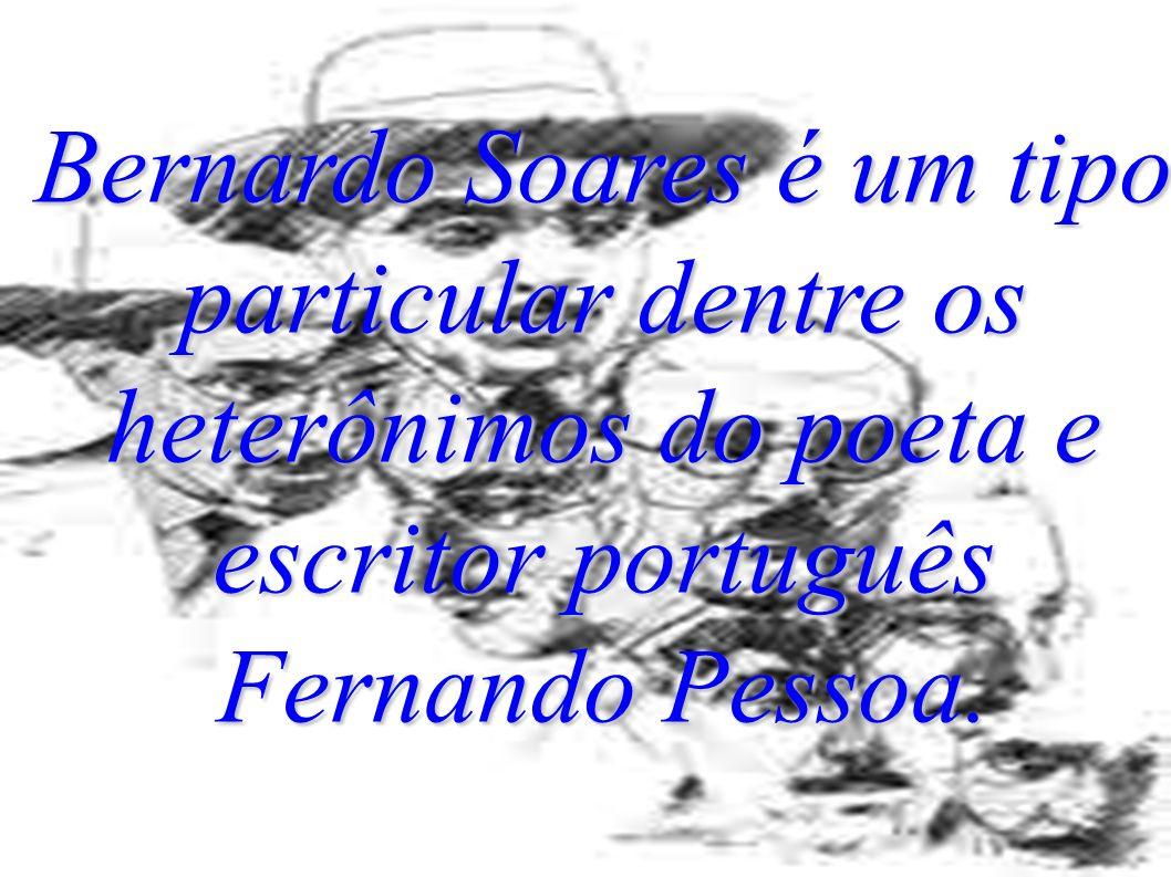 Bernardo Soares é um tipo particular dentre os heterônimos do poeta e escritor português Fernando Pessoa.