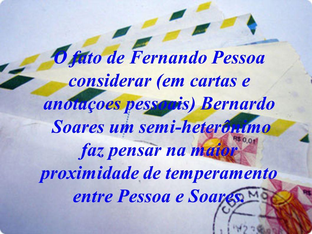 O fato de Fernando Pessoa considerar (em cartas e anotaçoes pessoais) Bernardo