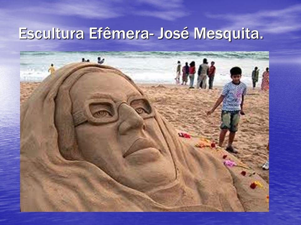 Escultura Efêmera- José Mesquita.
