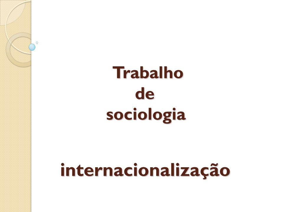 Trabalho de sociologia internacionalização