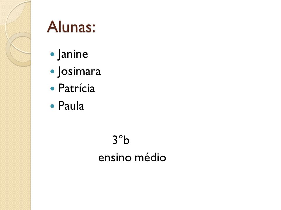 Alunas: Janine Josimara Patrícia Paula 3°b ensino médio
