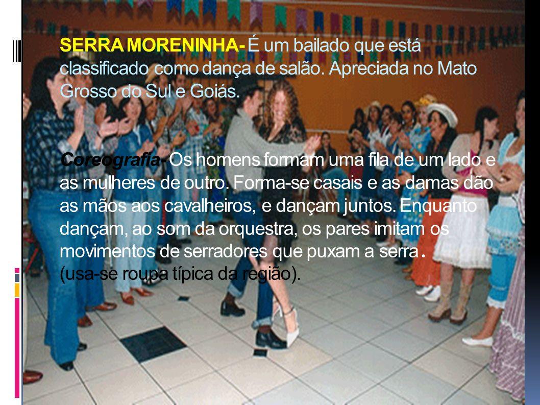 SERRA MORENINHA- É um bailado que está classificado como dança de salão.