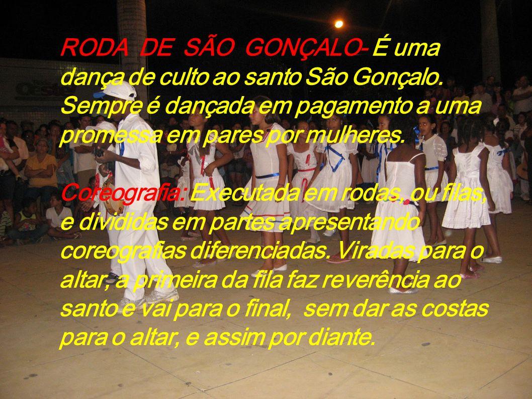 RODA DE SÃO GONÇALO- É uma dança de culto ao santo São Gonçalo