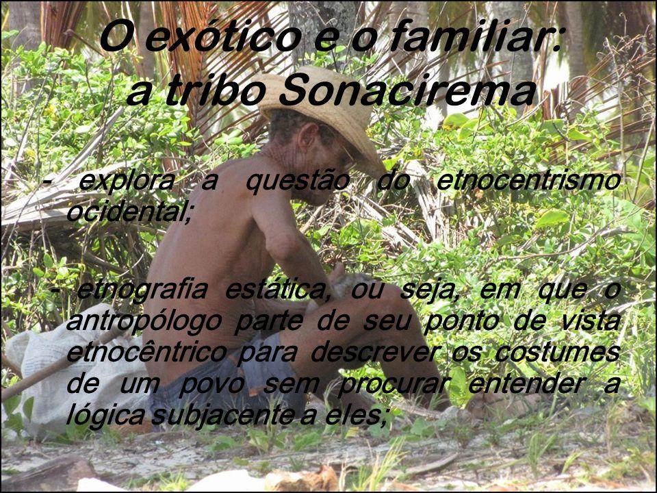 O exótico e o familiar: a tribo Sonacirema