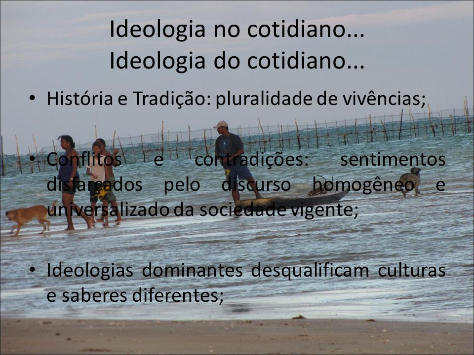 Ideologia no cotidiano... Ideologia do cotidiano...