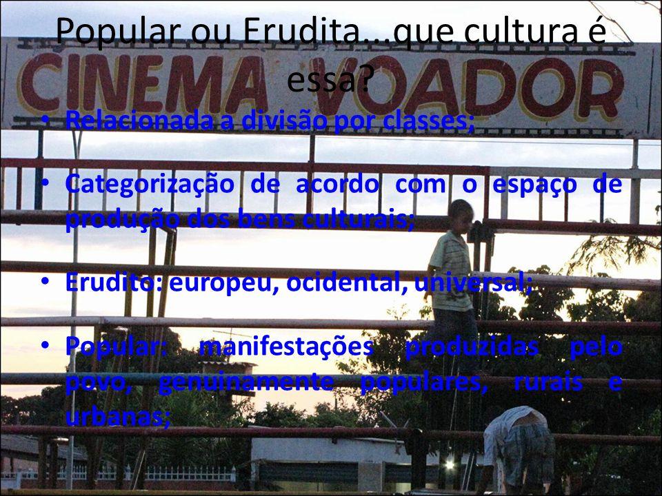 Popular ou Erudita...que cultura é essa