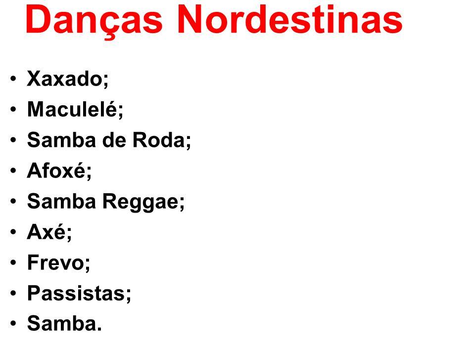 Danças Nordestinas Xaxado; Maculelé; Samba de Roda; Afoxé;