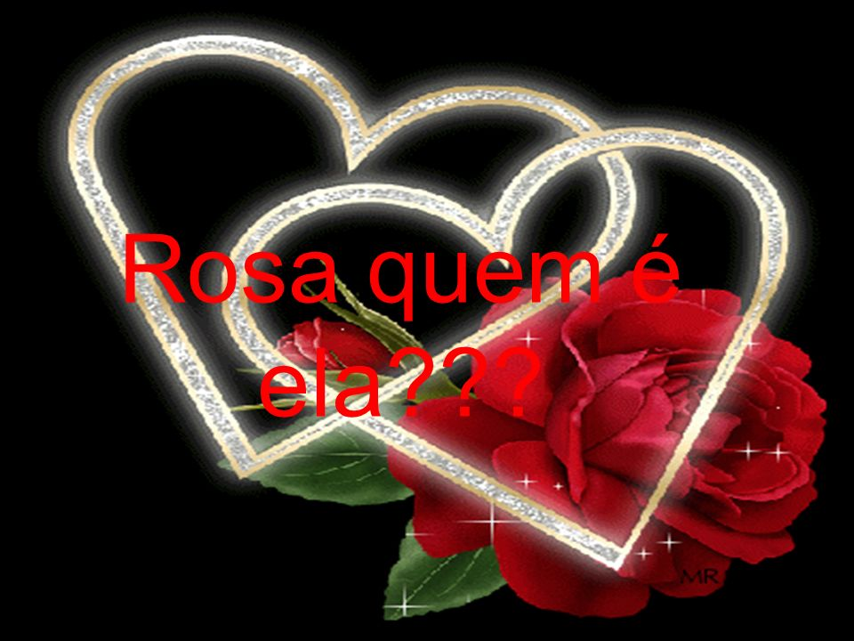 Rosa quem é ela