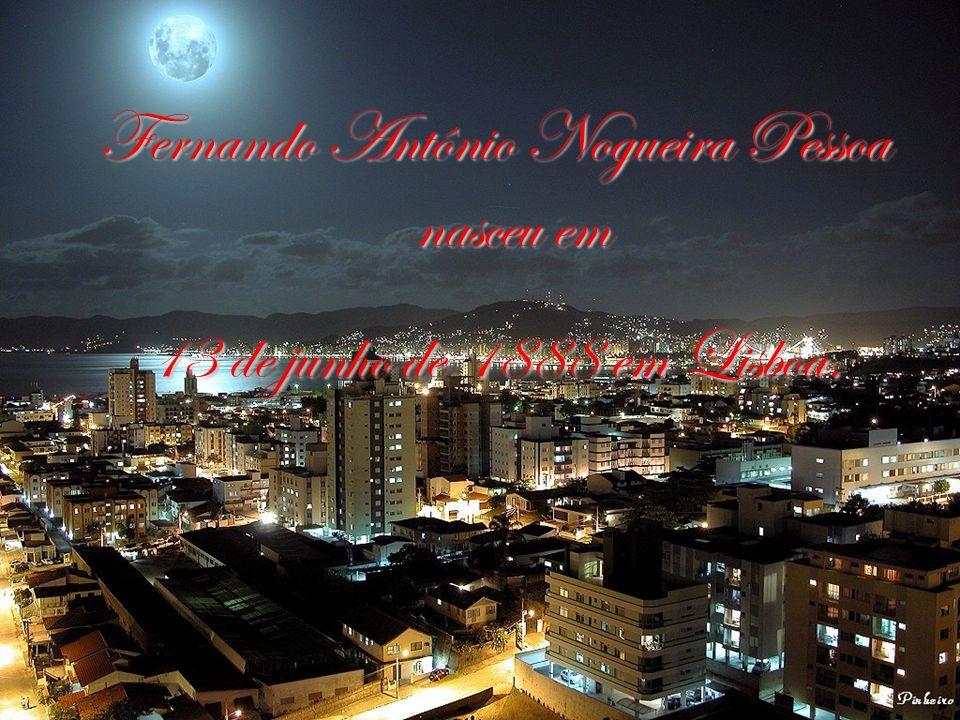 Fernando Antônio Nogueira Pessoa nasceu em