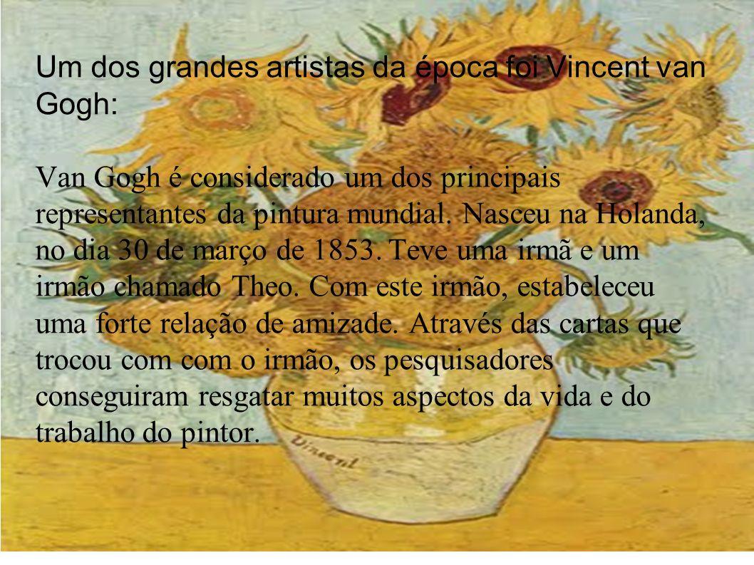 Um dos grandes artistas da época foi Vincent van Gogh: Van Gogh é considerado um dos principais representantes da pintura mundial.