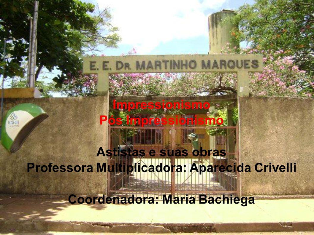 Impressionismo Pós Impressionismo Astistas e suas obras Professora Multiplicadora: Aparecida Crivelli Coordenadora: Maria Bachiega