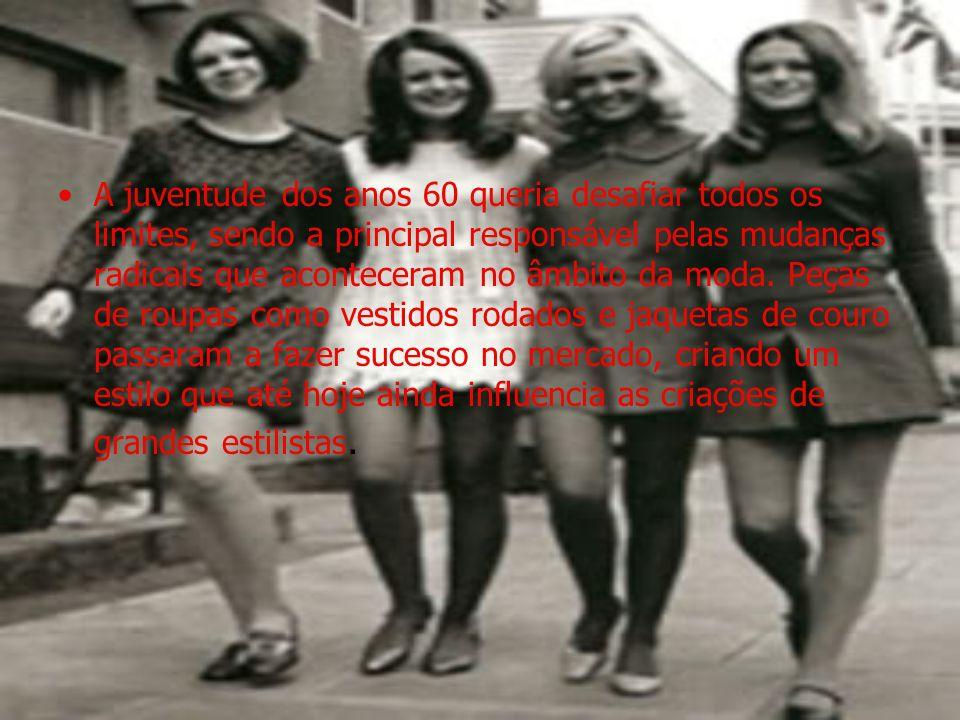 A juventude dos anos 60 queria desafiar todos os limites, sendo a principal responsável pelas mudanças radicais que aconteceram no âmbito da moda.