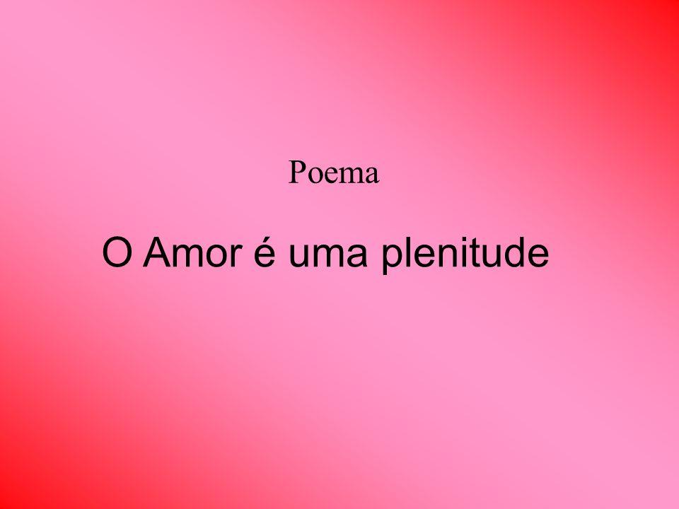 Poema O Amor é uma plenitude