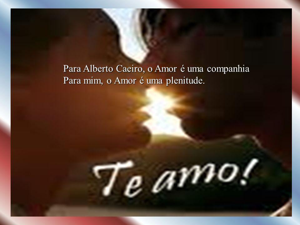 Para Alberto Caeiro, o Amor é uma companhia