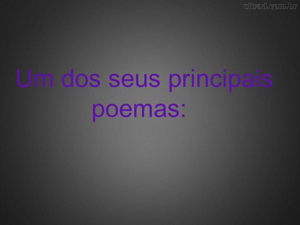 Um dos seus principais poemas: