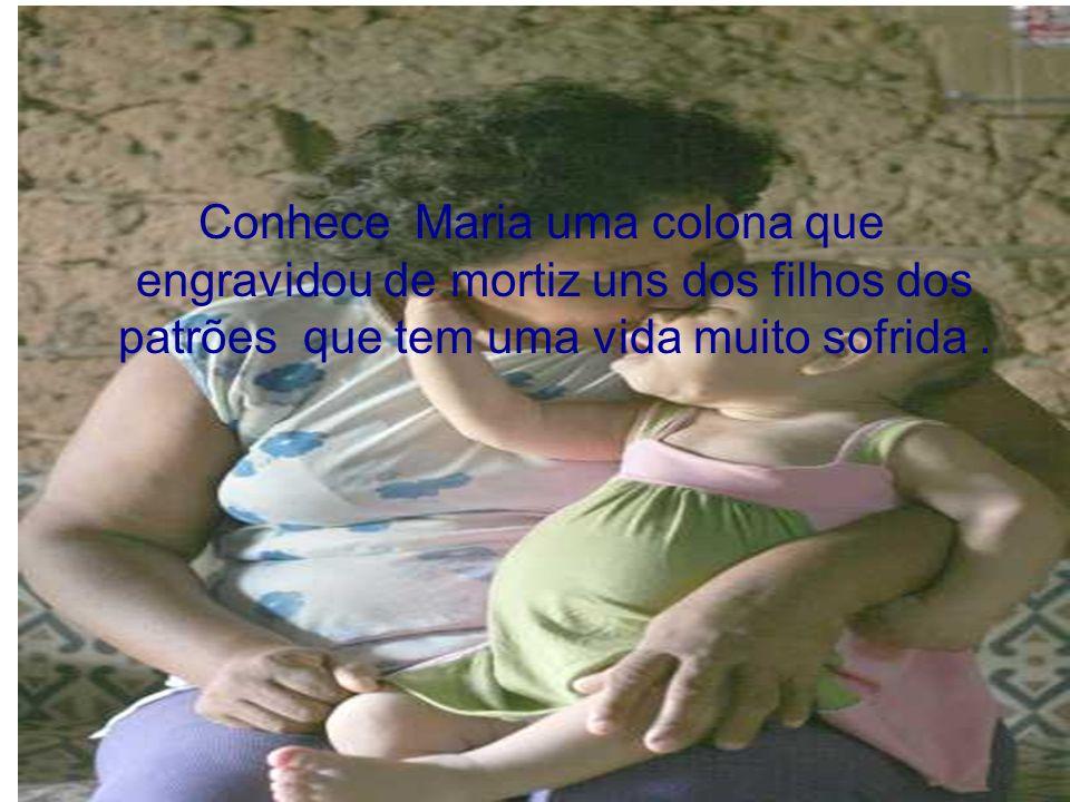 Conhece Maria uma colona que engravidou de mortiz uns dos filhos dos patrões que tem uma vida muito sofrida .