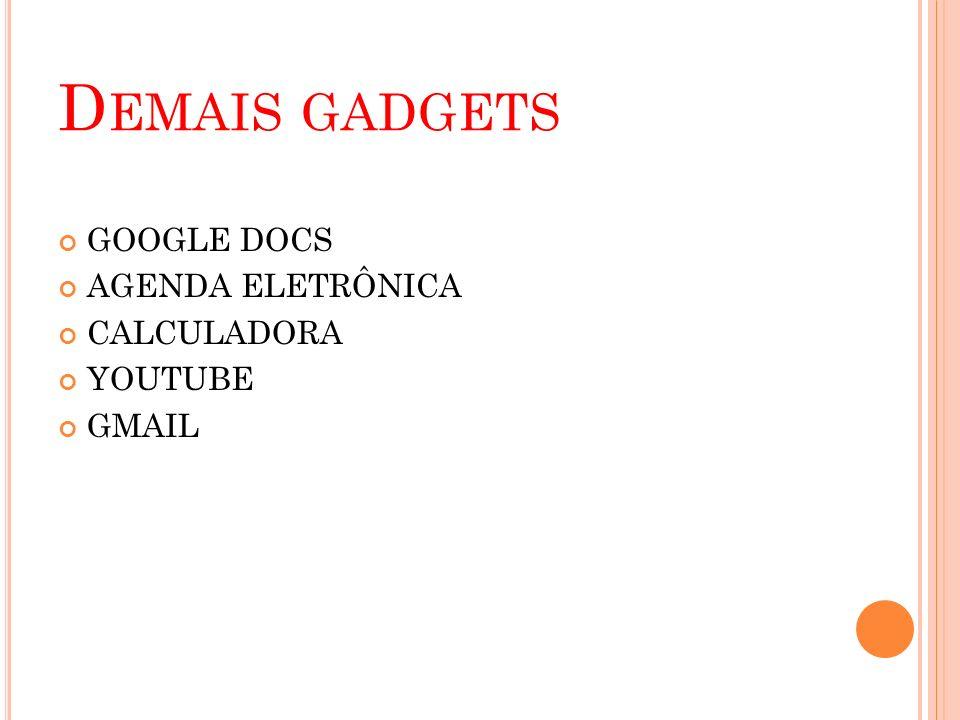 Demais gadgets GOOGLE DOCS AGENDA ELETRÔNICA CALCULADORA YOUTUBE GMAIL