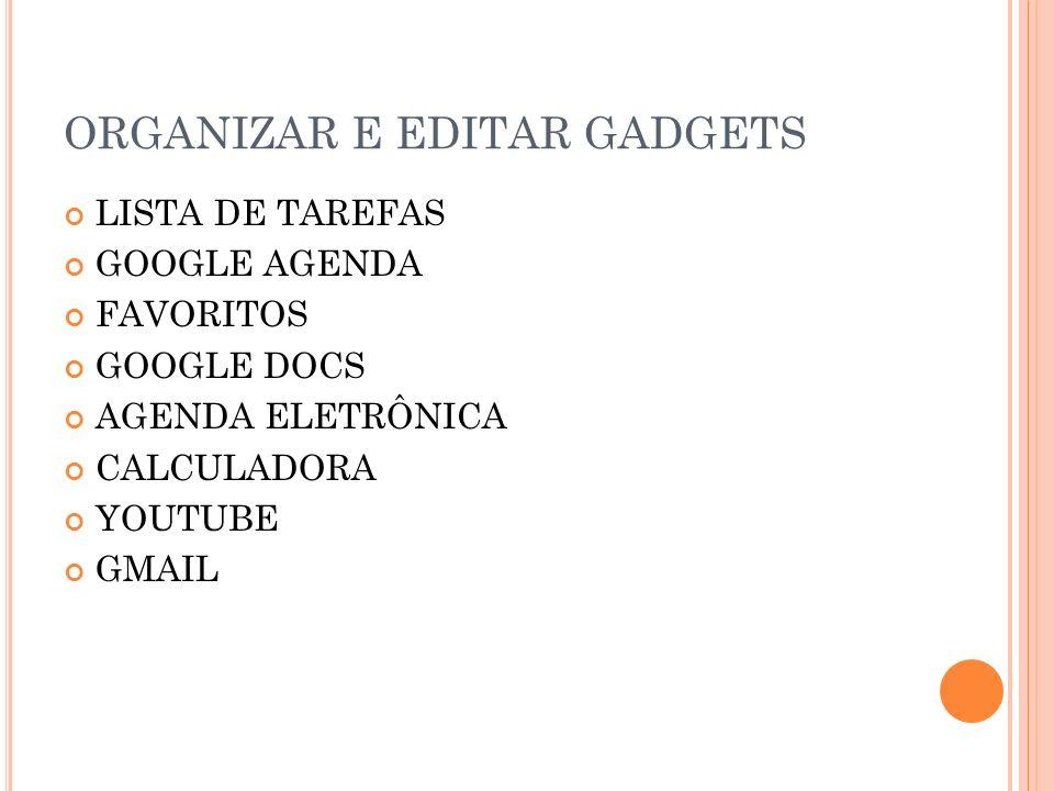 ORGANIZAR E EDITAR GADGETS
