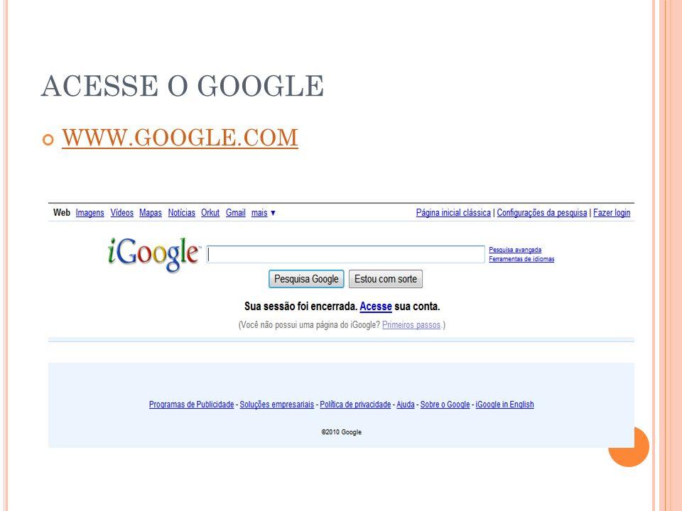 ACESSE O GOOGLE WWW.GOOGLE.COM