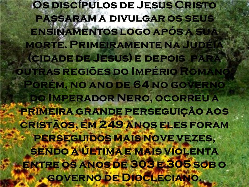 Os discípulos de Jesus Cristo passaram a divulgar os seus ensinamentos logo após a sua morte.