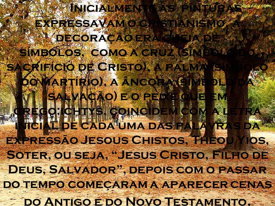 Inicialmente as pinturas expressavam o cristianismo, a decoração era cheia de símbolos, como a cruz (símbolo do sacrifício de Cristo), a palma (símbolo do martírio), a âncora (símbolo da salvação) e o peixe que em grego:ichtys, coincidem com a letra inicial de cada uma das palavras da expressão Jesous Chistos, Theou Yios, Soter, ou seja, Jesus Cristo, Filho de Deus, Salvador , depois com o passar do tempo começaram a aparecer cenas do Antigo e do Novo Testamento.