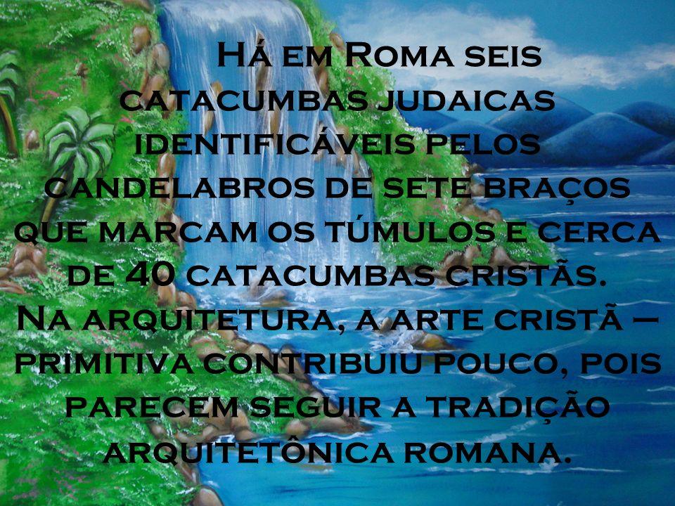 Há em Roma seis catacumbas judaicas identificáveis pelos candelabros de sete braços que marcam os túmulos e cerca de 40 catacumbas cristãs.